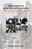Urban Renewal, Municipal Revitalization : The Case of Curitiba, Brazil, Schwartz, Hugh, 0914927434