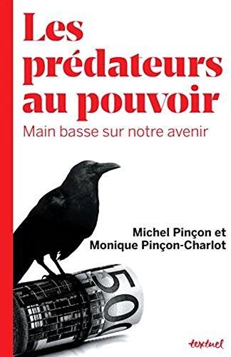les prédateurs au pouvoir : main basse sur notre avenir french edition