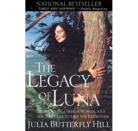 Legacy Of Luna The Story Of A Tree A Woman And The Struggle To Save The Redwoods Illustrated Hill Julia Amazon Com
