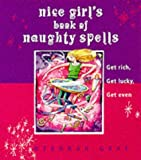 Nice Girl's Book of Naughty Spells: Get Rich, Get Lucky, Get Even
