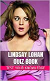 Lindsay Lohan Quiz Book - 50 Fun & Fact Filled Questions About Actress Lindsay Lohan
