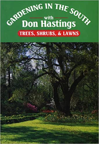 Gardening In The South: Trees, Shrubs, U0026 Lawns (Gardening In The South With  Don Hastings): Don Hastings: 9780878335220: Amazon.com: Books