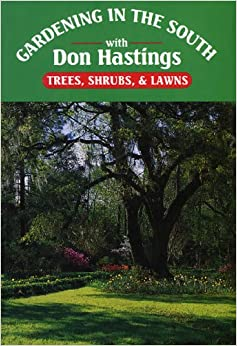 Gardening In The South: Trees, Shrubs, U0026 Lawns (Gardening In The South With  Don Hastings)