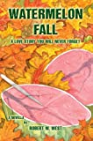Watermelon Fall, Robert West, 0595672426