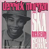 Time Marches On: Derrick Morgan Sings Ska, Rock Steady and Reggae