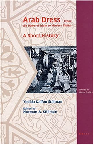 Arab Dress: A Short History: From the Dawn of Islam to Modern Times (Themes in Islamic Studies, V. 2)
