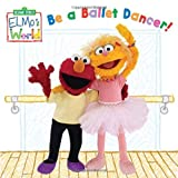 img - for Elmo's World: Be a Ballet Dancer! (Sesame Street) (Sesame Street(R) Elmos World(TM)) book / textbook / text book