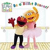 Elmos World: Be a Ballet Dancer! (Sesame Street) (Sesame Street(R) Elmos World(TM))