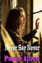 Never Say Never: a collection of poems
