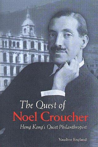 The Quest of Noel Croucher: Hong Kong's Quiet Philanthropist