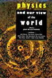 Physics and Our View of the World, , 0521453720