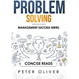 Problem Solving: Solve Any Problem Like a Trained Consultant (Management Success Book 1)