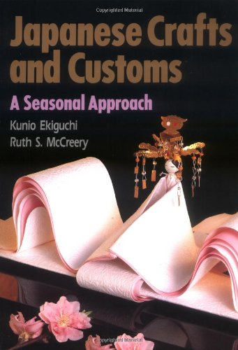 Japanese Crafts and Customs: A Seasonal Approach by Brand: Kodansha International (JPN)