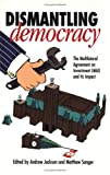 Dismantling Democracy : The Multilateral Agreement on Investment (MAI) and Its Impact, , 1550286145