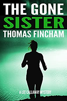 The Gone Sister (A Private Investigator Mystery Series of Crime and Suspense, Lee Callaway #2) by [Fincham, Thomas]