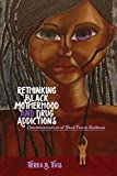 img - for Rethinking Black Motherhood and Drug Addictions: Counternarratives of Black Family Resilience (Black Studies and Critical Thinking) book / textbook / text book