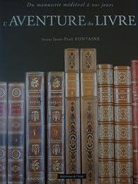 L'aventure du Livre. Du manuscrit médiéval à nos jours par Jean-Paul Fontaine