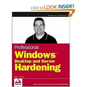 Professional Windows Desktop and Server Hardening Roger A. Grimes