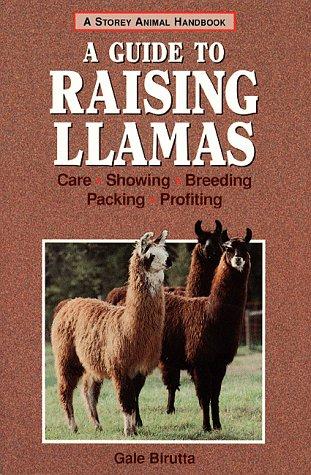 A Guide to Raising Llamas: Care, Showing, Breeding, Packing, Profiting (Storey Animal Handbook)