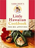 img - for Sam Choy's Little Hawaiian Cookbook for Big Appetites book / textbook / text book