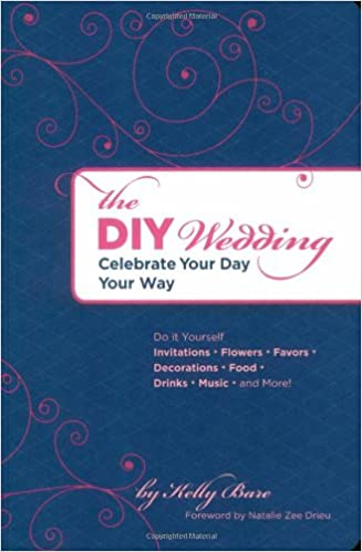 The diy wedding celebrate your day your way kelly bare natalie the diy wedding celebrate your day your way kelly bare natalie zee drieu 0765145120302 amazon books solutioingenieria Images