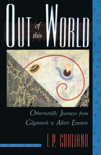 Out Of This World: Otherworldly Journeys From Gilgamesh To Albert Einstein