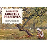 Favourite Country Preserves - Traditional Home-made Jam, Chutney and Pickle Recipes