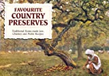 Favourite Country Preserves: Traditional Home-Made Jam, Chutney and Pickle Recipes (Favourite Recipes)