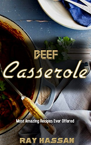 Beef Casserole: Most Amazing Recipes Ever Offered by Ray Hassan