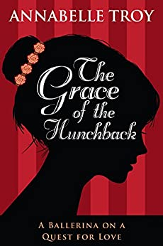 The Grace of the Hunchback: the story of Marie Taglioni by [Troy, Annabelle]