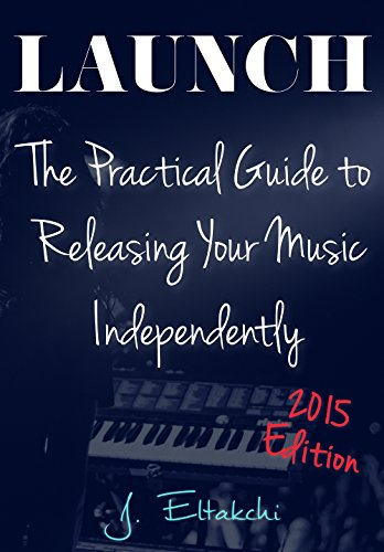 LAUNCH: The Practical Guide to Releasing Your Music Independently (English Edition)