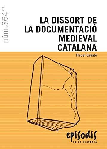 La dissort de la documentació medieval catalana: 364 (Episodis de la Història) por Sabaté i Curull, Flocel