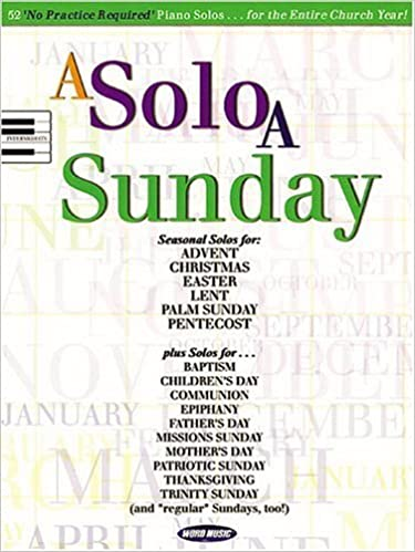 A Solo a Sunday: 52 No Practice Required Piano Solos for the Entire Church Year!