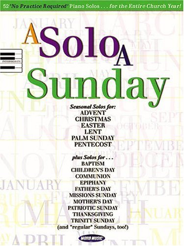 Download A Solo a Sunday: 52 No Practice Required Piano Solos for the Entire Church Year! ebook