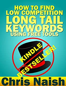 How to Find Low Competition Long Tail Keywords Using Free Tools (Online Business Ideas & Internet Marketing Tips fo Book 3) by [Naish, Chris]