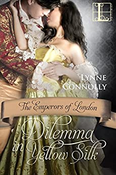 Dilemma In Yellow Silk (The Emperors Of London Book 5) by [Connolly, Lynne]