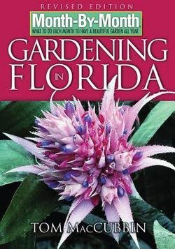 Tom MacCubbin: Month-by-Month Gardening in Florida : What to Do Each Month to Have a Beautiful Garden All Year (Paperback - Revised Ed.); 2006 Edition