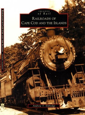 Railroads of Cape Cod and the Islands   (MA)  (Images  of  Rail)