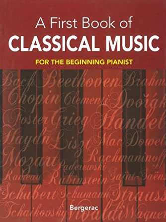 A First Book of Classical Music: 29 Themes by Beethoven, Mozart, Chopin and  Other Great Composers in Easy Piano Arrangements (Dover Music for Piano)