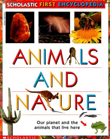 Download Animals And Nature : Our Planet and the Animals that Live Here (Scholastic First Encyclopedia) PDF