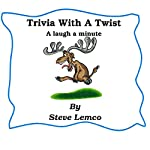 Trivia with a Twist: A Laugh a Minute | Steve Lemco