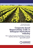 Corporate Social Responsibility in Ethiopian Floriculture Industry, Messay Shiibre Eshetu and Samson Mechal Bedada, 3847332384