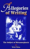 Allegories of Writing : The Subject of Metamorphosis, Clarke, Bruce, 0791426246