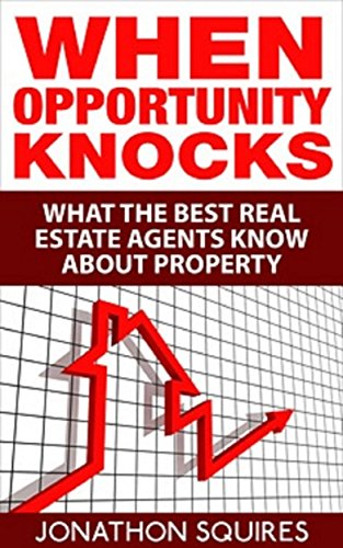 When Opportunity Knocks: What The Best Real Estate Agents Knoww About Property Marketing