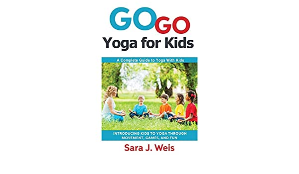 Go Go Yoga for Kids: A Complete Guide to Yoga With Kids ...