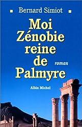 MOI ZENOBIE. Reine de Palmyre