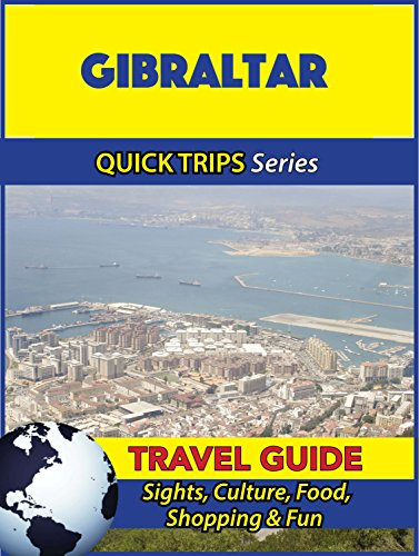 Gibraltar Travel Guide (Quick Trips Series): Sights, Culture, Food, Shopping & Fun