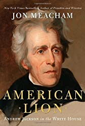 American Lion: Andrew Jackson in the White House by Jon Meacham (2008-11-11)