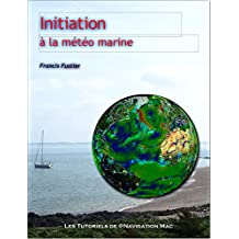 Initiation à la  Météo: Initiation à la météo marine (French Edition)