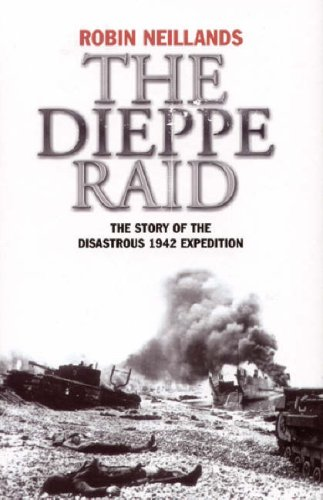 The Dieppe Raid: The Story of the Disastrous 1942 Expedition